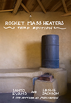 Rocket Mass Heaters: 3rd Ed.